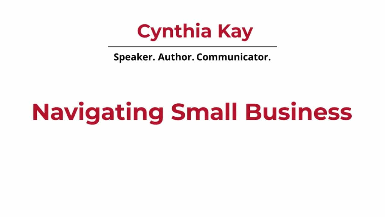 Navigating Small Business | Cynthia Kay | Speaker, Author, Video Production